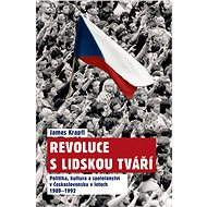 Revoluce s lidskou tváří: Politika, kultura a společenství v Československu v letech 1989-1992 - Kniha