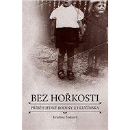 Bez hořkosti: příběh jedné rodiny z Hlučínska - Kniha