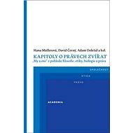 """Kapitoly o právech zvířat: """"My a oni"""" z pohledu filosofie, etiky, biologie a práva - Kniha"""
