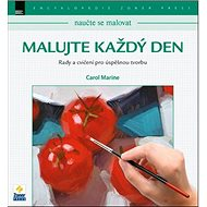 Malujte každý den: Rady a cvičení pro úspěšnou tvorbu - Kniha