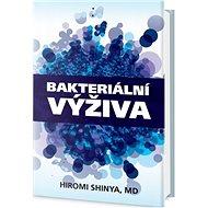 Bakteriální výživa: Revoluce v posílení vaší přirozené imunity - Kniha