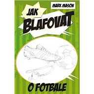 Jak blafovat o fotbale - Kniha