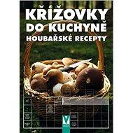 Křížovky do kuchyně Houbařské recepty - Kniha