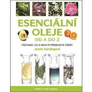 Esenciální oleje od A do Z: Všechno, co o nich potřebujete vědět - Kniha