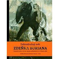Dobrodružný svět Zdeňka Buriana: Ilustrační tvorba z let 1921-1947 pro nakladatelství J.R. Vilímek a - Kniha