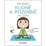 Klidně a pozorně jako žabka + CD: Cvičení mindfulness pro děti a jejich rodiče - Kniha