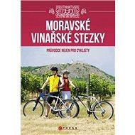 Moravské vinařské stezky: Průvodce nejen pro cyklisty