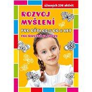 Rozvoj myšlení pro děti od 5 do 8 let: pro šikovné hlavičky - Kniha