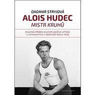 Alois Hudec Mistr kruhů: Životní příběh olympijského vítěze v gymnastice v Berlíně roku 1936 - Kniha