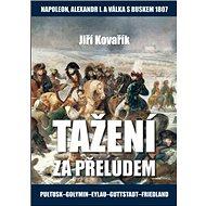 Tažení za přeludem: Napoleon, Alexandr I. a válka s Ruskem 1807 - Kniha