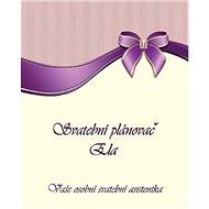 Kniha Svatební plánovač Ela: Vaše osobní svatební asistentka - Kniha