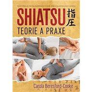 Kniha Shiatsu Teorie a praxe: Shiatsu Theory and Practice - Kniha
