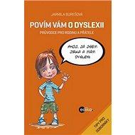 Povím vám o dyslexii: Průvodce pro rodinu a přátele - Kniha