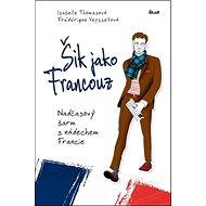 Šik jako Francouz: Nadčasový šarm a nádech Francie - Kniha