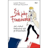 Kniha Šik jako Francouzka: Jak získat nadčasový styl po francouzsku - Kniha