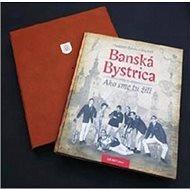 Banská Bystrica Ako sme tu žili I. - exkluzív - Kniha