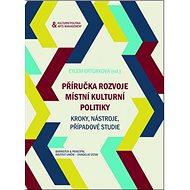 Příručka rozvoje místní kulturní politiky: Kroky, nástroje, případové studie - Kniha