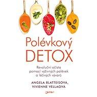 Polévkový detox: Revoluční očista pomocí výživných polévek a léčivých vývarů. - Kniha