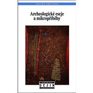 Kniha Archeologické eseje a mikropříběhy - Kniha