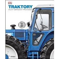 Kniha Traktory: Velký obrazový průvodce - Kniha