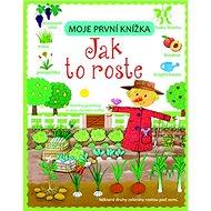 Moje první knížka Jak to roste - Kniha
