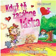 Kniha Když tě zasáhne láska: Kniha pro zamilované holky - Kniha