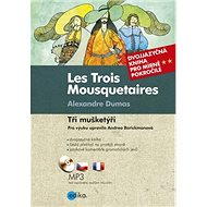 Les Trois Mousquetaires Tři mušketýři: Dvojjazyčná kniha, pro mírně pokročilé, CD Mp3 - Kniha