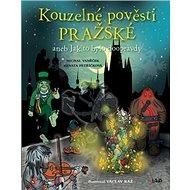 Kouzelné pověsti pražské: aneb Jak to bylo doopravdy - Kniha