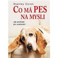 Co má pes na mysli: Jak pochopit psí uvažování - Kniha