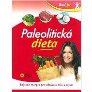 Kniha Buď fit Paleolitická dieta - Kniha