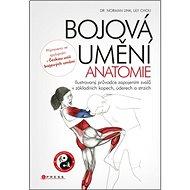Bojová umění Anatomie: Ilustrovaný průvodce zapojením svalů v základních kopech, úderech a strzích - Kniha