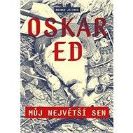 Kniha Oskar Ed Můj největší sen - Kniha