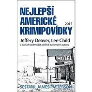Nejlepší americké krimipovídky 2015: Jeffery Deaver, Lee Child a dalšch sedmnáct pečlivě zvolených a - Kniha
