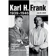 Karl H. Frank 1939 - 1946: Obrazový životopis kata českého národa - Kniha
