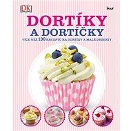 Dortíky a dortíčky: Více než 100 receptů na dortíky a malé dezerty - Kniha