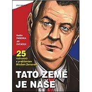 Tato země je naše: 5 rozhovorů sprezidentem Milošem Zemanem
