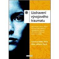 Uzdravení vývojového traumatu: Neuroafektivní vztahový model pro obnovení spojení se sebou a s druhý - Kniha