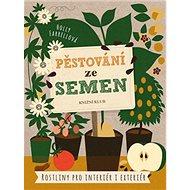 Pěstování ze semen: Rostliny pro interiér i exteriér - Kniha