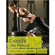 CrossFit Ultra Workouts: Intenzivní trénink bez kompromisů - Kniha