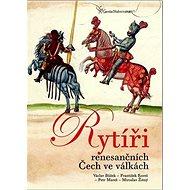 Kniha Rytíři renesančních Čech ve válkách - Kniha