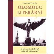 Kniha Olomouc literární 3: O literárních tvůrcích spjatých s Olomoucí - Kniha