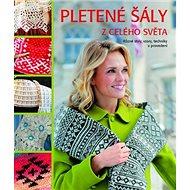 Pletené šály z celého světa: Různé styly, vzory, techniky a provedení - Kniha