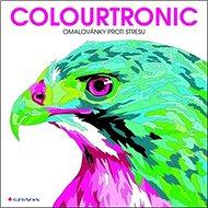 Colourtronic: omalovánky proti stresu - Kniha