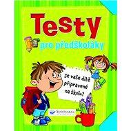 Testy pro předškoláky: Je vaše dítě připravené na školu? - Kniha