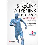 Strečink a trénink pro běžce Anatomie: Ilustrovaný průvodce zapojením svalů pro maratonskou vytrvalo - Kniha
