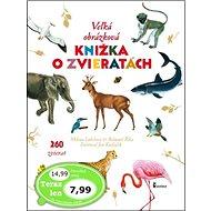 Veľká obrázková knižka o zvieratách: 260 zvierat - Kniha