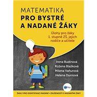 Matematika pro bystré a nadané žáky: Úlohy pro žáky 1.stupně ZŠ, jejich rodiče a učitele - Kniha