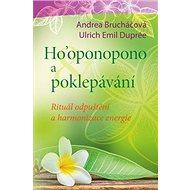 Ho'oponopono a poklepávání: Rituál odpuštění a harmonizace energie - Kniha