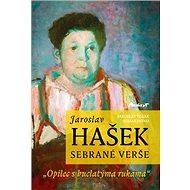 """Jaroslav Hašek Sebrané verše: """"Opilec s buclatýma rukama"""" - Kniha"""