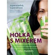Holka s mixérem: 100 bezlepkových veganských receptů - Kniha
